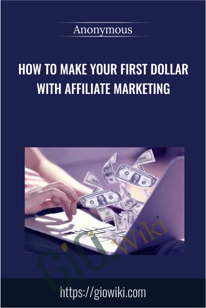 How To Make Your First Dollar With Affiliate Marketing