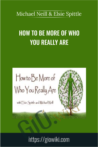 How to Be More of Who You Really Are - Michael Neill & Elsie Spittle