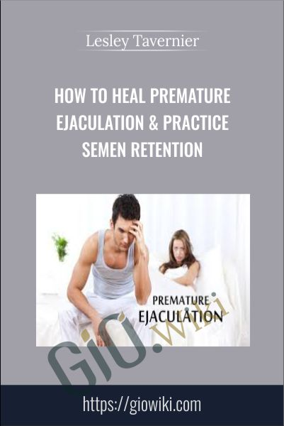 How to Heal Premature Ejaculation & Practice Semen Retention - Lesley Tavernier
