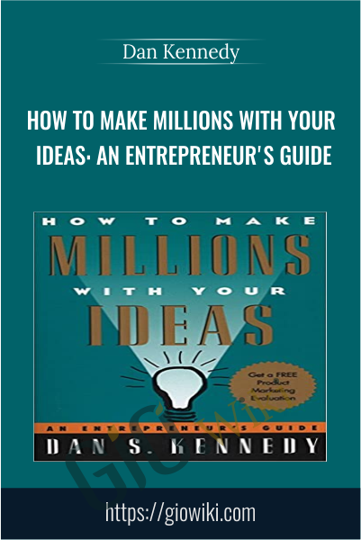 How to Make Millions with Your Ideas: An Entrepreneur's Guide - Dan Kennedy