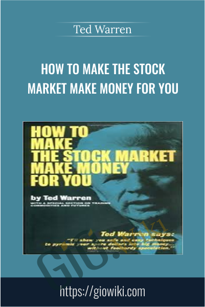 How to Make the Stock Market Make Money For You - Ted Warren