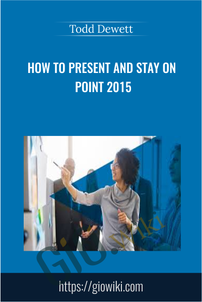 How to Present and Stay on Point 2015 - Todd Dewett