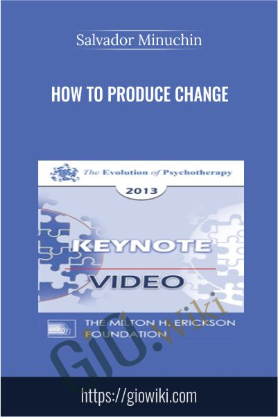 How to Produce Change - Salvador Minuchin