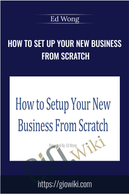 How to Set Up Your New Business from Scratch - Ed Wong