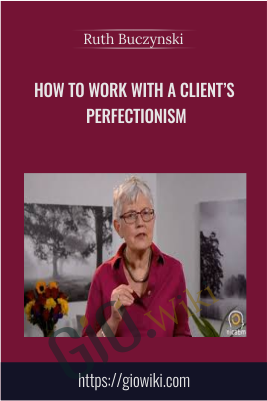 How to Work with a Client's Perfectionism - Ruth Buczynski