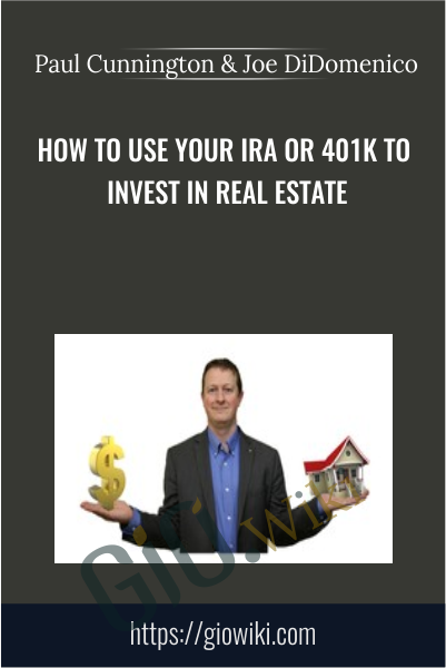 How to use your IRA or 401K to invest in real estate - Paul Cunnington & Joe DiDomenico