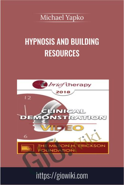 Hypnosis and Building Resources - Michael Yapko