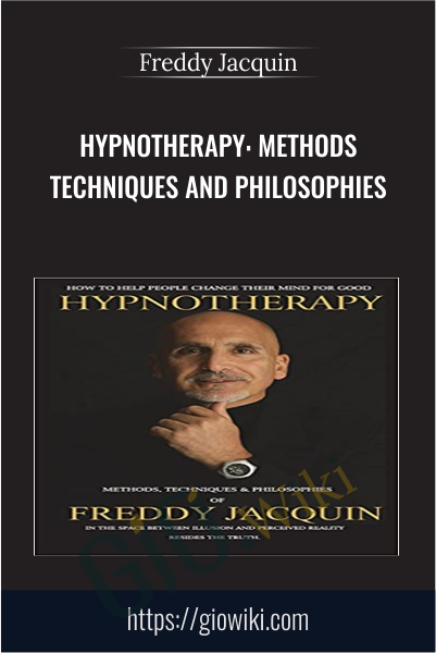 Hypnotherapy: Methods Techniques and Philosophies - Freddy Jacquin