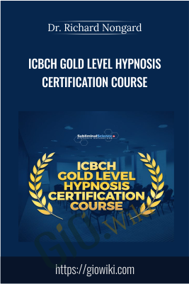 ICBCH Gold Level Hypnosis Certification Course - Dr. Richard Nongard