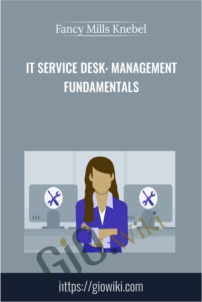 IT Service Desk: Management Fundamentals - Fancy Mills Knebel