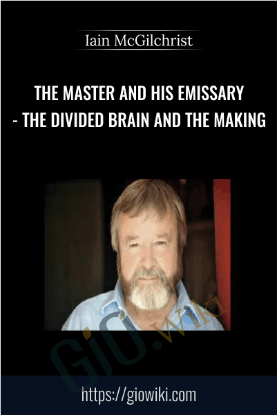 The Master and His Emissary - The Divided Brain and the Making - Iain McGilchrist