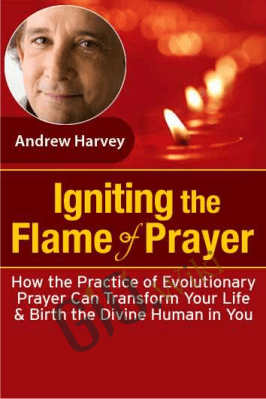 Igniting the Flame of Prayer - Andrew Harvey