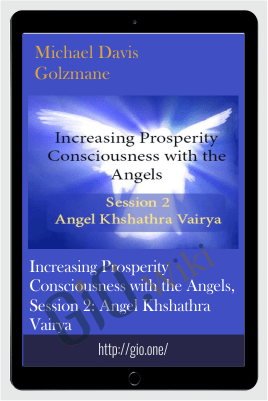 Increasing Prosperity Consciousness with the Angels, Session 2: Angel Khshathra Vairya - Michael Davis Golzmane