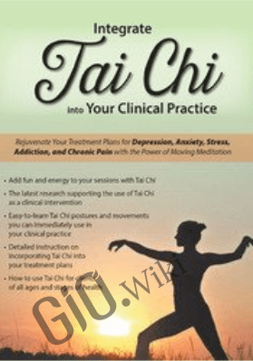 Integrate Tai Chi into Your Clinical Practice: Rejuvenate Your Treatment Plans for Depression, Anxiety, Stress, Addiction, and Chronic Pain with the Power of Moving Meditation - Elizabeth Nyang