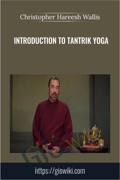 Introduction to Tantrik Yoga - Christopher Hareesh Wallis