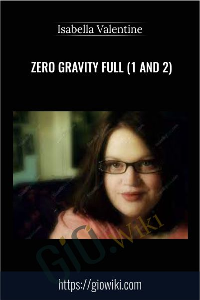 Zero Gravity Full (1 and 2) - Isabella Valentine