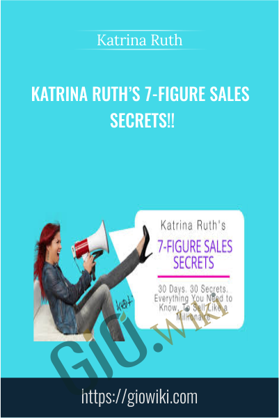 Katrina Ruth's 7-Figure Sales Secrets - Katrina Ruth