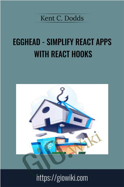 Egghead - Simplify React Apps with React Hooks - Kent C. Dodds