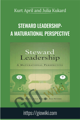 Steward Leadership: A Maturational Perspective - Kurt April and Julia Kukard