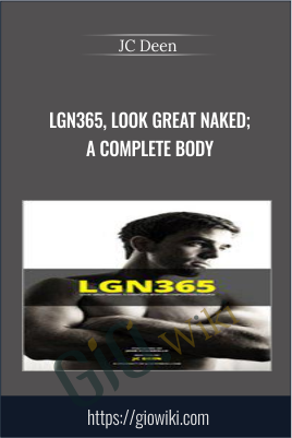 LGN365, Look Great Naked; A Complete Body - JC Deen