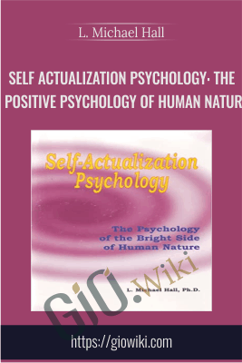 Self Actualization Psychology: The Positive Psychology of Human Natur - L. Michael Hall