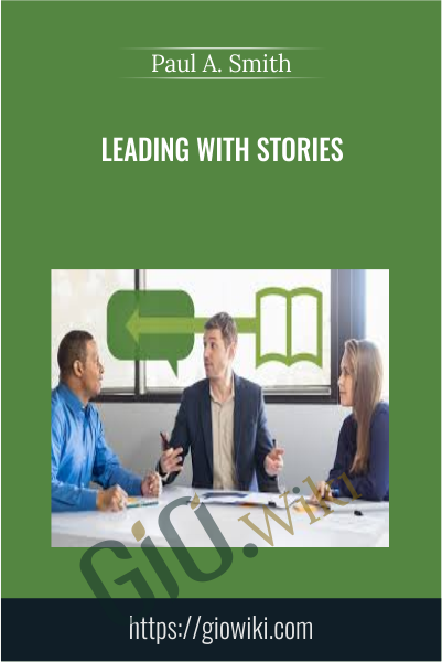 Leading with Stories - Paul A. Smith