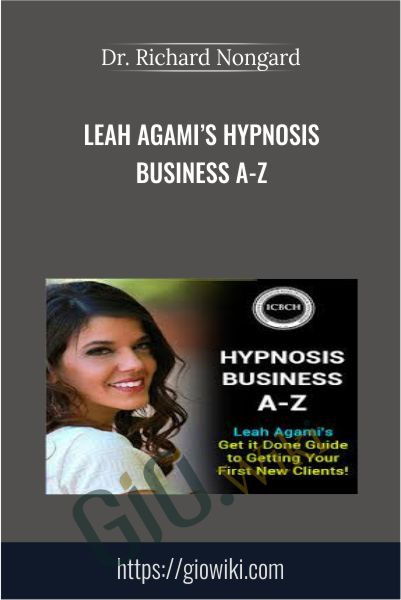 Leah Agami's Hypnosis Business A-Z - Dr. Richard Nongard