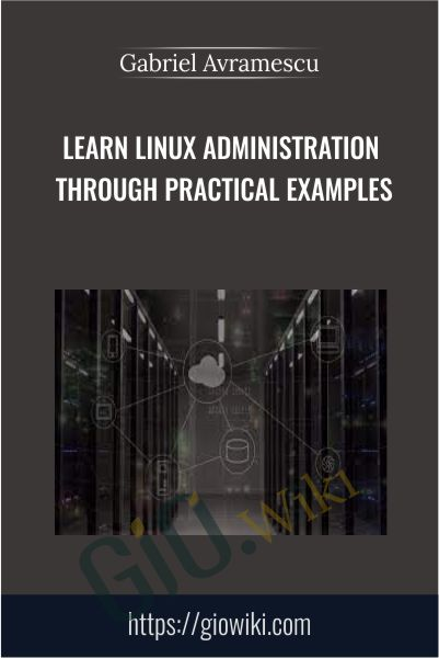 Learn Linux Administration Through Practical Examples - Gabriel Avramescu