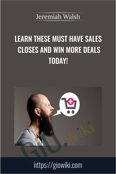 Learn These Must Have Sales Closes and Win More Deals Today! - Jeremiah Walsh
