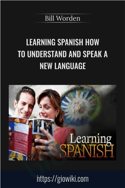 Learning Spanish How to Understand and Speak a New Language - Bill Worden