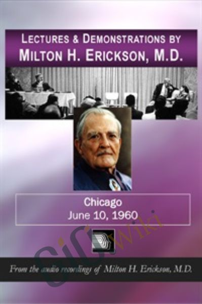 Lectures & Demonstrations by Milton H. Erickson, MD – Chicago - June 10, 1960 - Milton Erickson