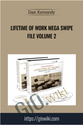 Lifetime Of Work Mega Swipe File Volume 2 - Dan Kennedy