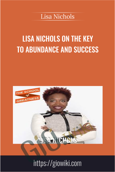 Lisa Nichols on The Key to Abundance and Success - Lisa Nichols