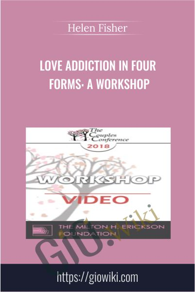 Love Addiction in Four Forms: A Workshop - Helen Fisher