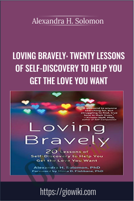 Loving Bravely: Twenty Lessons of Self-Discovery to Help You Get the Love You Want - Alexandra H. Solomon
