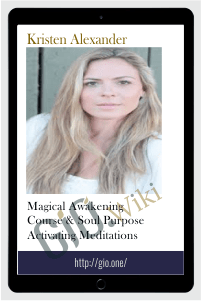 Magical Awakening Course & Soul Purpose Activating Meditations – Kristen Alexander