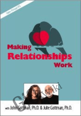 Making Relationships Work with John Gottman, Ph.D. & Julie Schwartz Gottman, Ph.D. - John M. Gottman &  Julie Schwartz Gottman