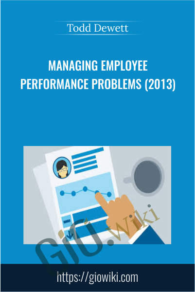 Managing Employee Performance Problems (2013) - Todd Dewett