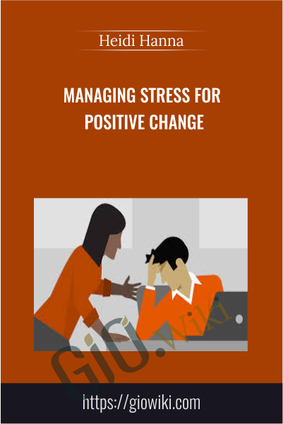 Managing Stress for Positive Change - Heidi Hanna