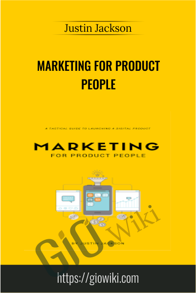 Marketing for Product People - Justin Jackson