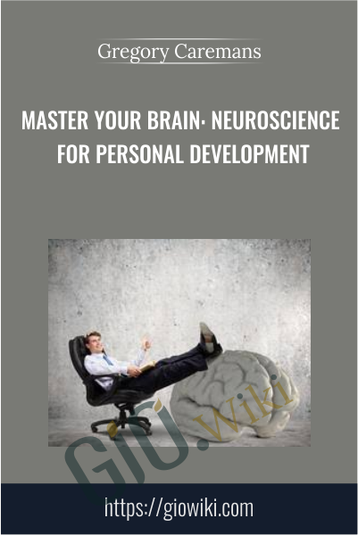 Master Your Brain: Neuroscience For Personal Development - Gregory Caremans
