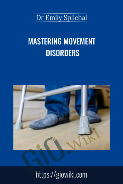 Mastering Movement Disorders - Dr Emily Splichal