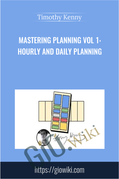 Mastering Planning Vol 1: Hourly and Daily Planning - Timothy Kenny