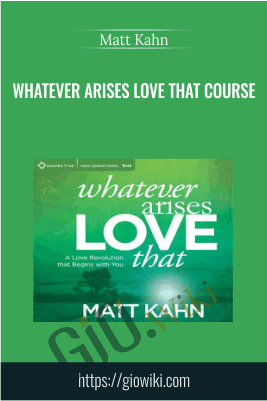 Whatever Arises Love That Course - Matt Kahn