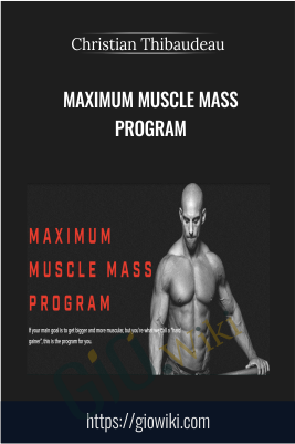 Maximum muscle mass program - Christian Thibaudeau