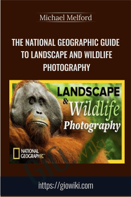 The National Geographic Guide to Landscape and Wildlife Photography - Michael Melford