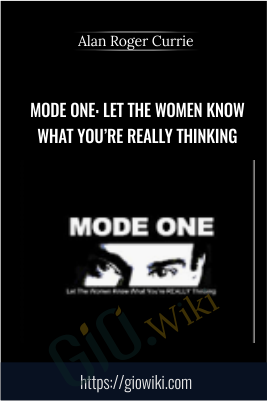 Mode One: Let The Women Know What You're REALLY Thinking - Alan Roger Currie