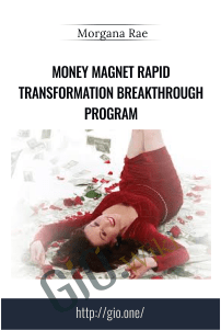 Money Magnet Rapid Transformation Breakthrough Program – Morgana Rae