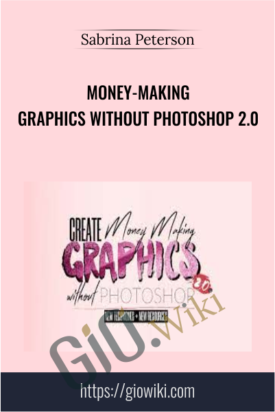 Money-Making Graphics Without Photoshop 2.0 - Sabrina Peterson