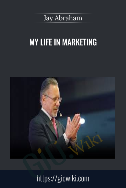 My Life in Marketing - Jay Abraham